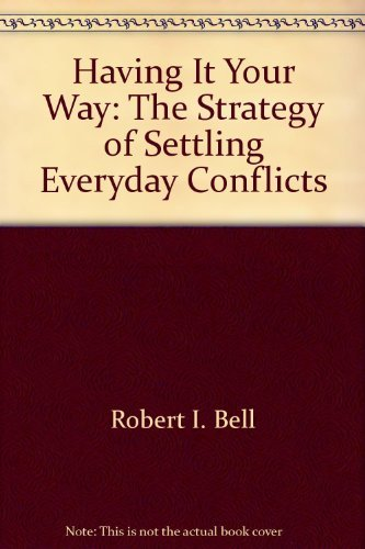 Having it your way: The strategy of settling everyday conflicts: Bell, Robert