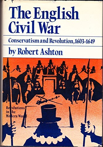 The English Civil War: Conservatism and Revolution, 1603-1649: ASHTON, ROBERT