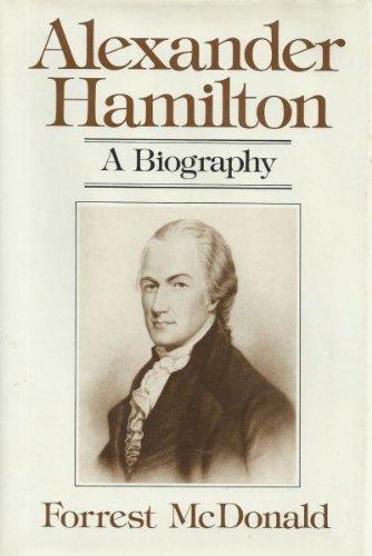 Alexander Hamilton: A Biography: McDonald, Forrest