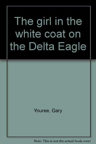 The girl in the white coat on the Delta Eagle: Youree, Gary