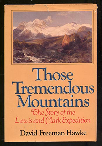 Those Tremendous Mountains / The Story Of The Lewis And Clark Expedition: Hawke, David Freeman