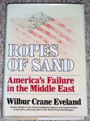 9780393013368: Ropes of Sand: America's Failure in the Middle East