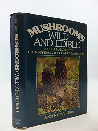 Mushrooms, Wild and Edible: A Seasonal Guide to the Most Easily Recognized Mushrooms: Vincent J. ...