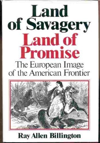 Land of Savagery, Land of Promise: The European Image of the American Frontier in the Nineteenth ...