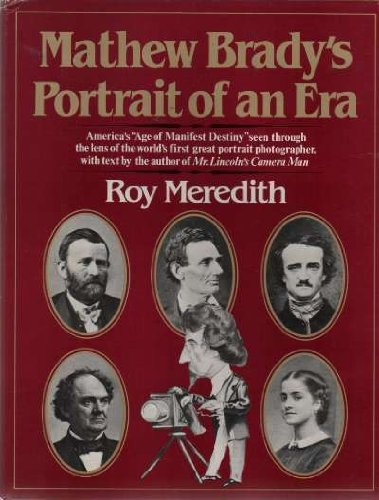 Mathew Brady's Portrait of an Era