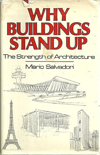 Why Buildings Stand Up: The Strength of: Mario George Salvadori