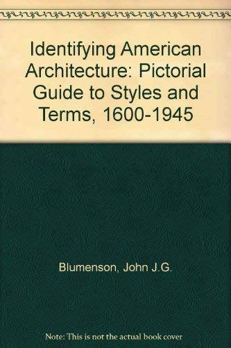 Identifying American Architecture: Pictorial Guide to Styles: Blumenson, John J.G.
