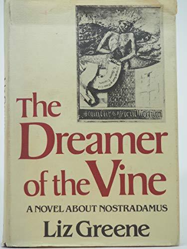 The Dreamer of the Vine, a Novel About Nostradamus: Liz Greene