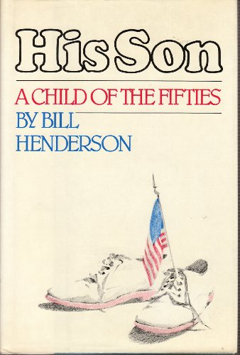 His Son: A Child of the Fifties: Henderson, Bill