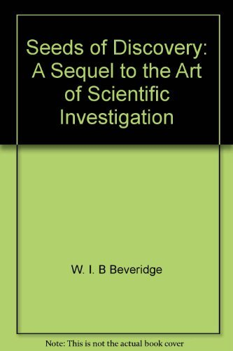 Seeds of discovery: A sequel to The: Beveridge, W. I.