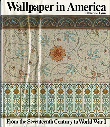 Wallpaper in America from the Seventeenth Century to World War I.