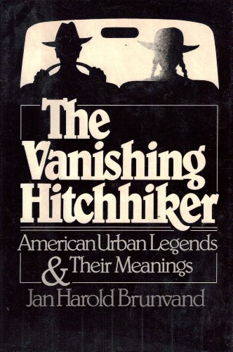 The Vanishing Hitchhiker : American Urban Legends: Jan Harold Brunvand