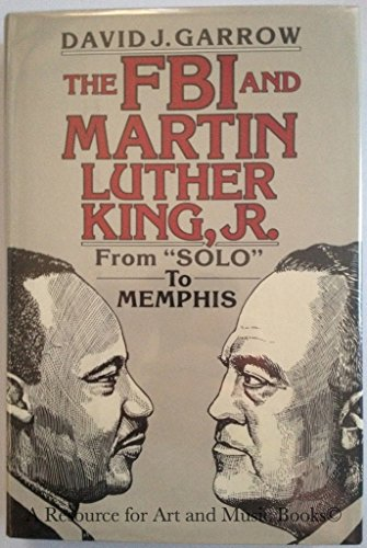 The FBI and Martin Luther King, Jr. From Solo to Memphis: Garrow, David J.
