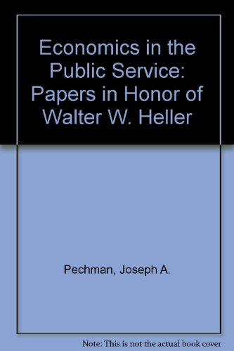Economics in the Public Service: Papers in Honor of Walter W. Heller: Pechman, Joseph A.