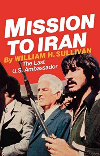 Mission To Iran [ Inscribed By The Author]: Sullivan, William H.