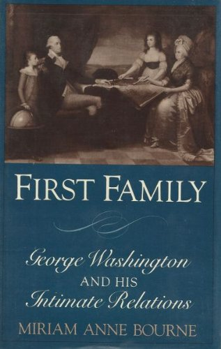 First Family: George Washington And His Intimate Relations.: Bourne, Miriam Anne.