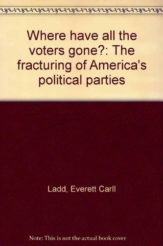 9780393015744: Where have all the voters gone?: The fracturing of America's political parties