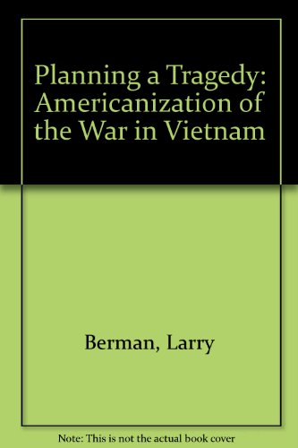 Planning a Tragedy: Americanization of the War in Vietnam (0393016021) by Berman, Larry