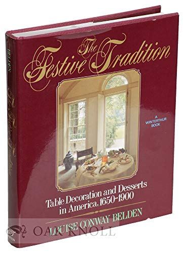 THE FESTIVE TRADITION: TABLE DECORATION AND DESSERTS IN AMERICA, 1650-1900: Belden, Louise Conway