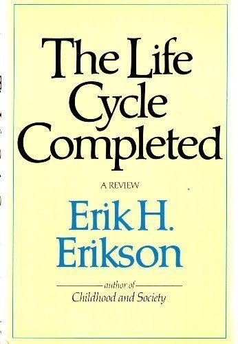 The Life Cycle Completed : A Review: Erik H. Erikson