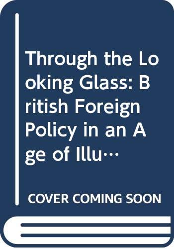 Through the Looking Glass: British Foreign Policy: Verrier, Anthony