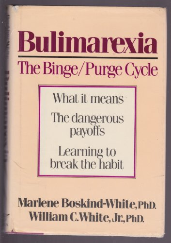 Bulimarexia - The Binge/Purge Cycle: Marlene Boskind-White, PhD. and William C. White, Jr., ...