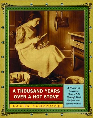 Thousand Years over a Hot Stove : A History of American Women Told Through Food, Recipes, and ...