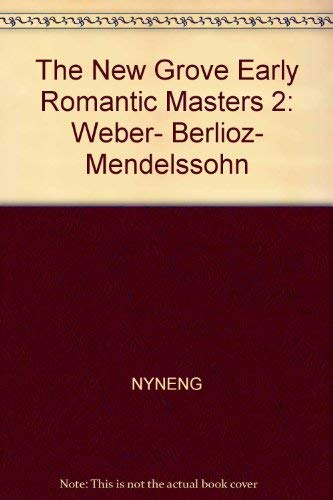 The New Grove early romantic masters 2: Weber, Berlioz, Mendelssohn (The Composer biography series)...