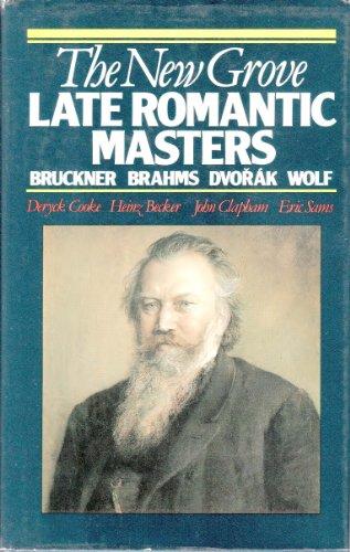 9780393016970: The New Grove Late Romantic Masters: Bruckner, Brahms, Dvorak, Wolf (Composer Biography Series)