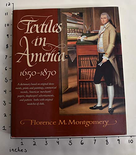 Textiles In America 1650-1870: A Dictionary Based: Montgomery, Florence M.