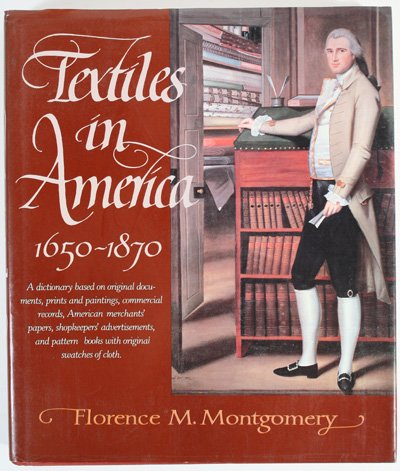 Textiles in America 1650 - 1879: Montgomery, Florence M.