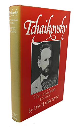 Tchaikovsky: The Crisis Years, 1874-1878: Brown, David
