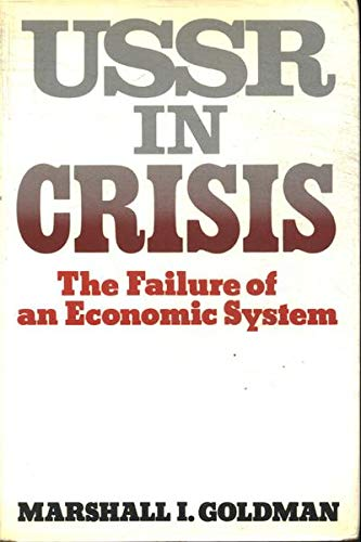 The U. S. S. R. in Crisis : The Failure of an Economic System: Goldman, Marshall I.
