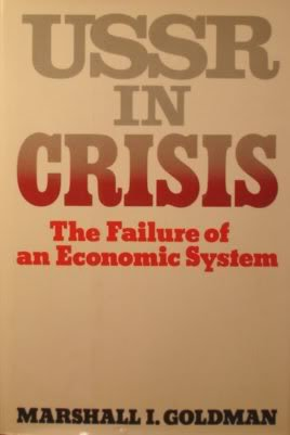 U. S. S. R. in Crisis: Failure of an Economic System: Marshall I. Goldman