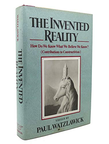 9780393017311: The Invented Reality: How Do We Know What We Believe We Know?