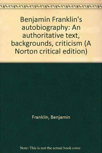 Benjamin Franklin's autobiography: An authoritative text, backgrounds, criticism (A Norton ...