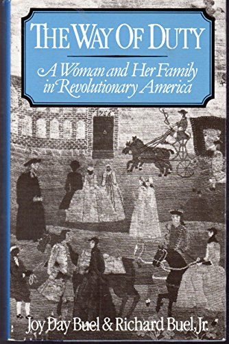The Way of Duty: A Woman and Her Family in Revolutionary America: Joy Day Buel; Jr. Richard Buel