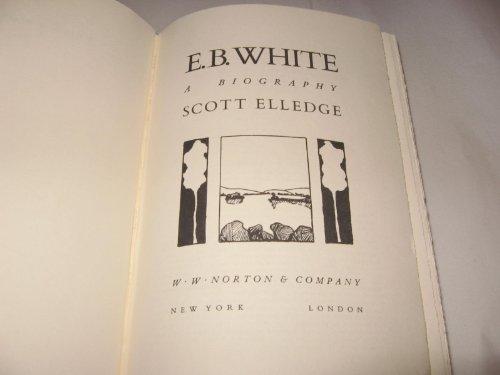 E. B. White, a Biography: Scott Elledge