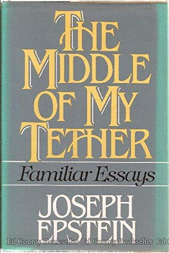 9780393017724: The Middle of My Tether: Familiar Essays