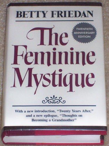 The Feminine Mystique : Twentieth Anniversary Edition: Friedan, Betty