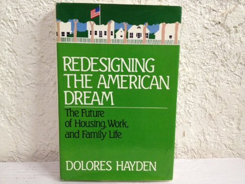 9780393017793: Redesigning the American Dream: The Future of Housing, Work and Family Life