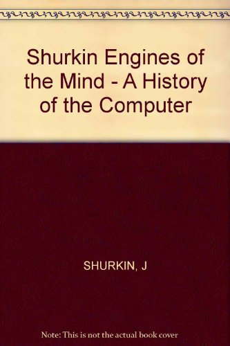 Engines of the Mind: A History of the Computer: Shurkin, Joel N.