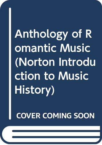 Anthology of Romantic Music (Norton Introduction to Music History): W W Norton & Co Inc (Np)