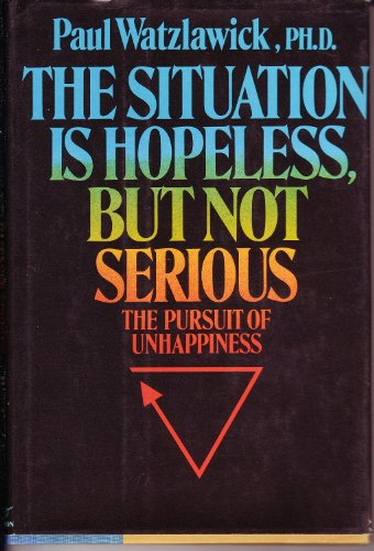 9780393018219: The Situation is Hopeless But Not Serious: Pursuit of Unhappiness