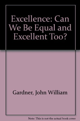 Excellence: Can we be equal and excellent too?: Gardner, John William