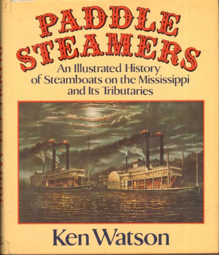 9780393018653: Paddle Steamers: An Illustrated History of Steamboats on the Mississippi and Its Tributaries