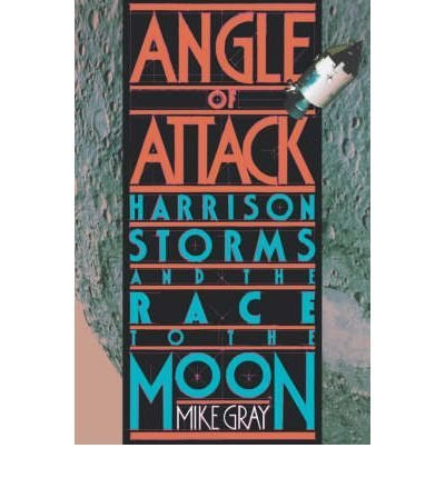 Angle of Attack: Harrison Storms and the Race to the Moon: Gray, Mike