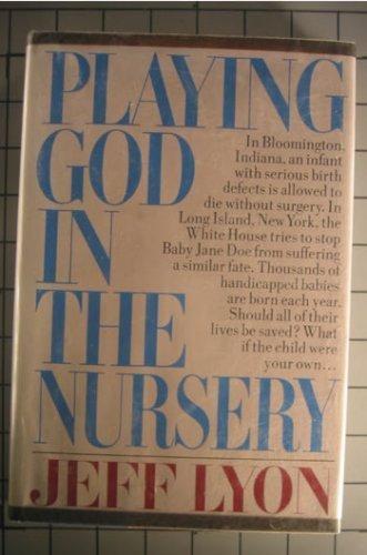 Playing God in the Nursery: Lyon, Jeff