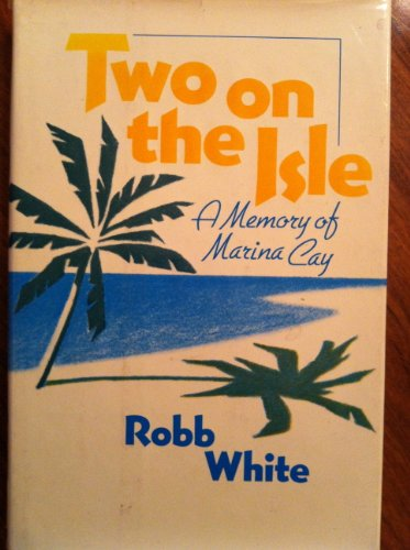 Two on the Isle : A Memory of Marina Cay: Robb White *SIGNED*