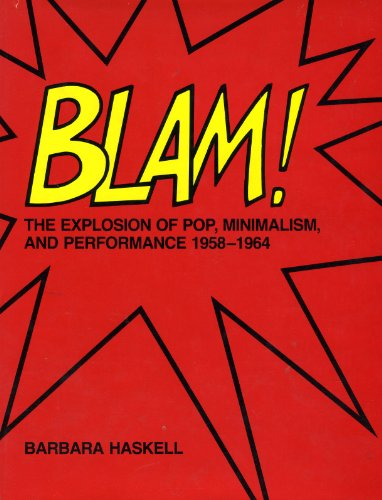 Blam!: Explosion of Pop Minimalism and Performance, 1958-64: Haskell, Barbara